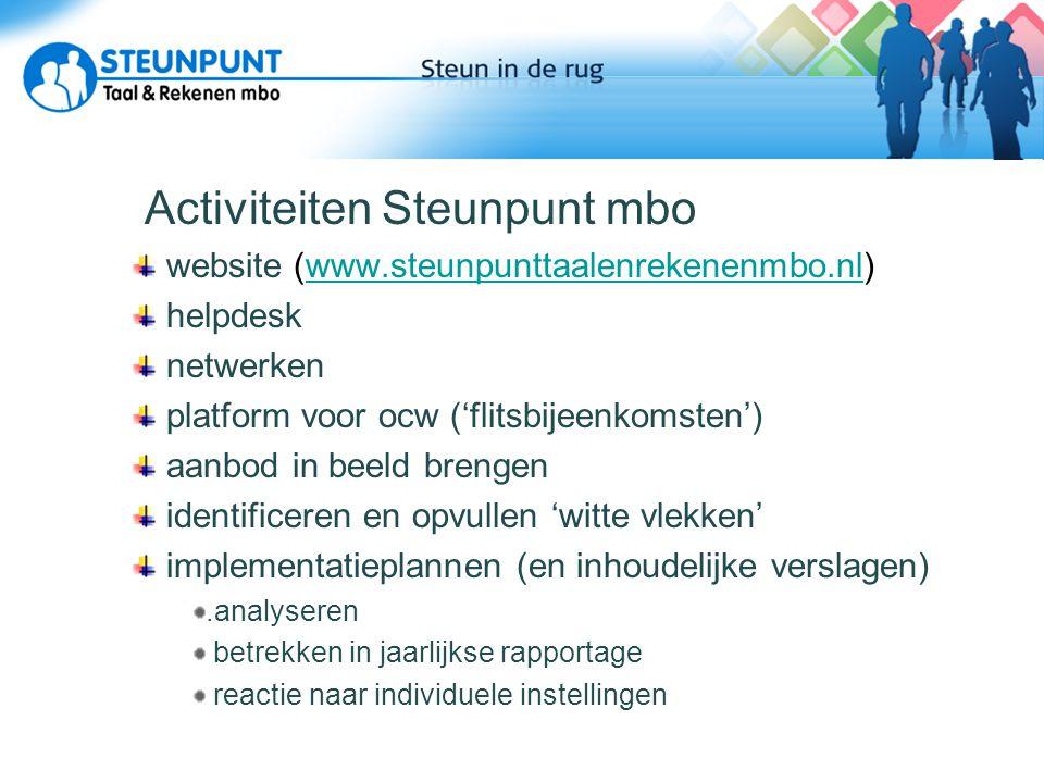 Activiteiten Steunpunt mbo website (www.steunpunttaalenrekenenmbo.nl)www.steunpunttaalenrekenenmbo.nl helpdesk netwerken platform voor ocw ('flitsbije