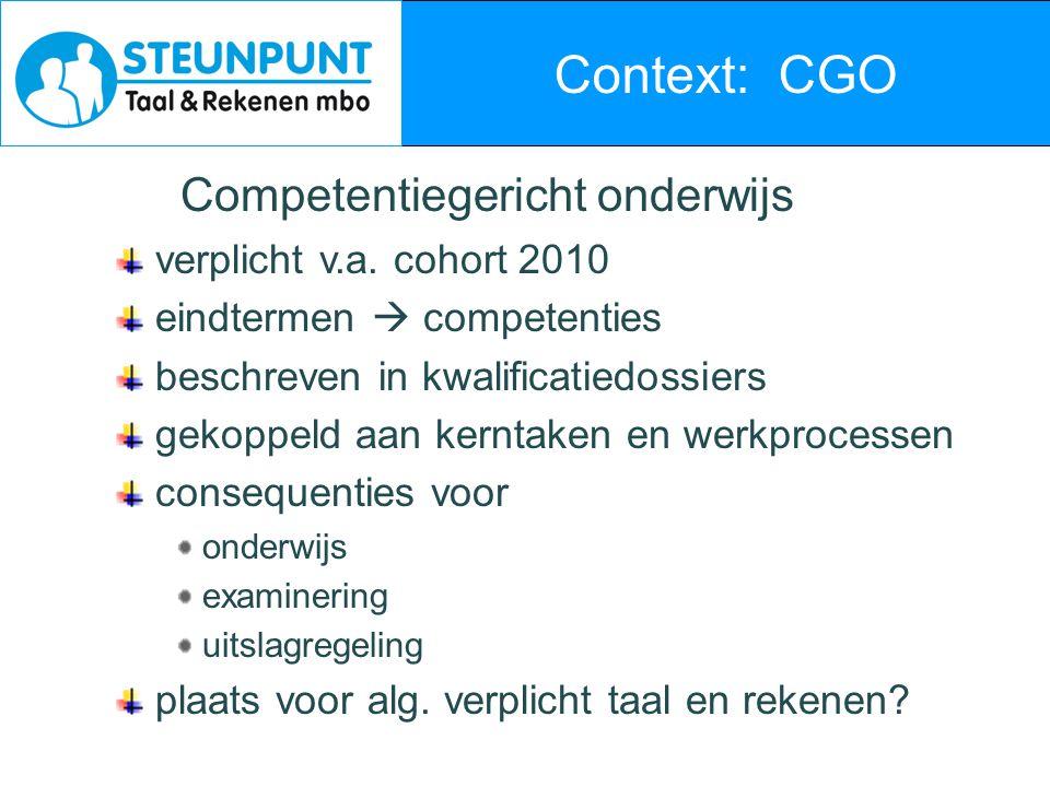 Context: CGO Competentiegericht onderwijs verplicht v.a. cohort 2010 eindtermen  competenties beschreven in kwalificatiedossiers gekoppeld aan kernta