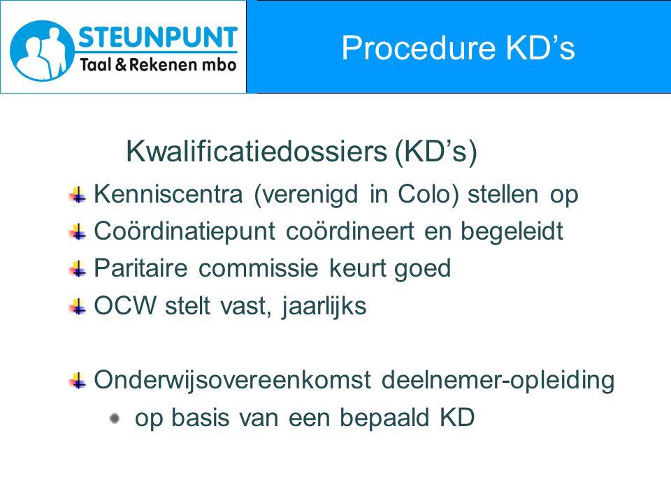 Procedure KD's Kwalificatiedossiers (KD's) Kenniscentra (verenigd in Colo) stellen op Coördinatiepunt coördineert en begeleidt Paritaire commissie keu