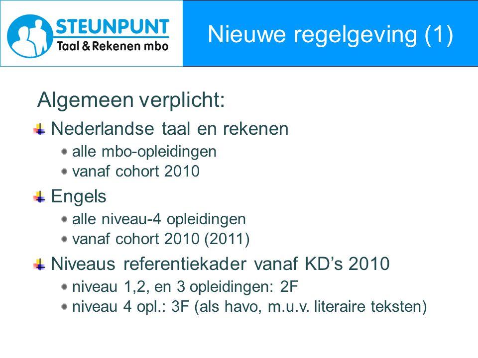 Nieuwe regelgeving (2) Centrale examinering (COE) Nederlandse taal, rekenen niveau 4 opleidingen vanaf 2013/14 gefaseerde invoering, veldraadplegingen v.a.