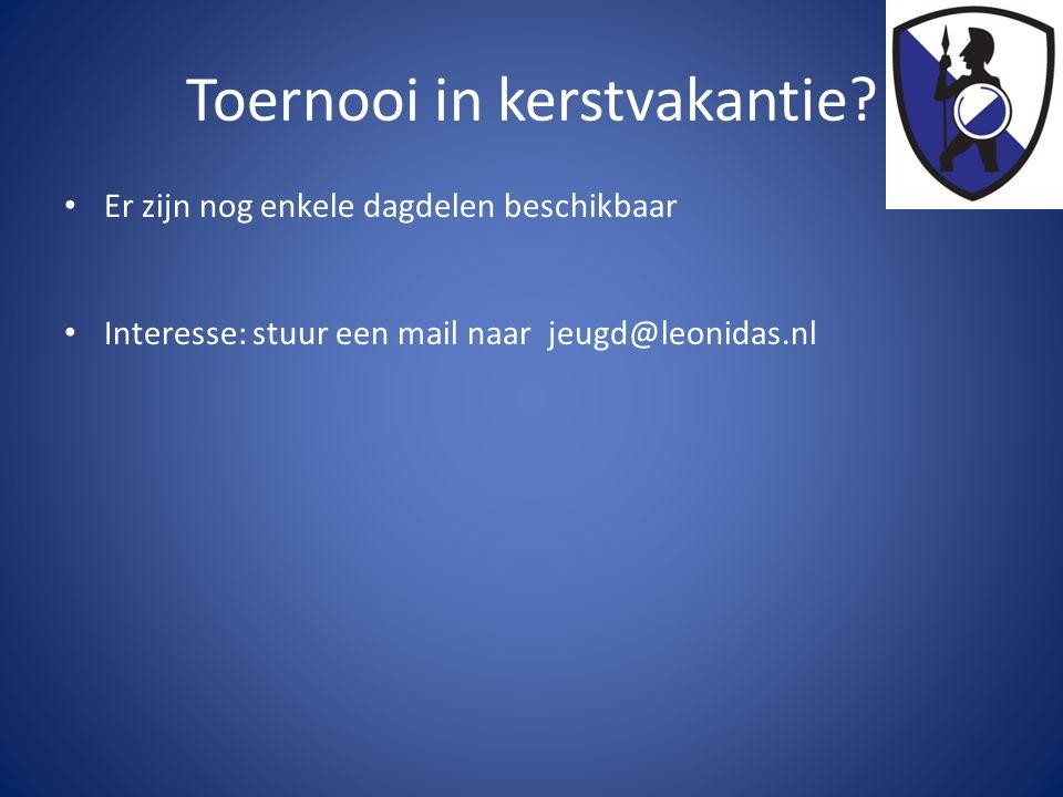 Toernooi in kerstvakantie? • Er zijn nog enkele dagdelen beschikbaar • Interesse: stuur een mail naar jeugd@leonidas.nl