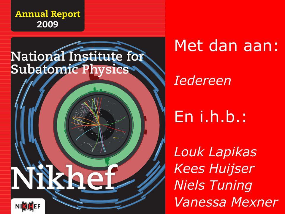 Met dan aan: Iedereen En i.h.b.: Louk Lapikas Kees Huijser Niels Tuning Vanessa Mexner
