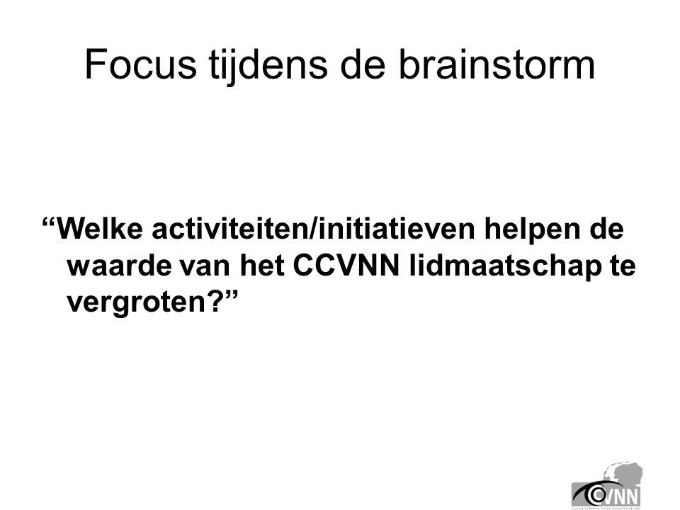 Focus tijdens de brainstorm Welke activiteiten/initiatieven helpen de waarde van het CCVNN lidmaatschap te vergroten