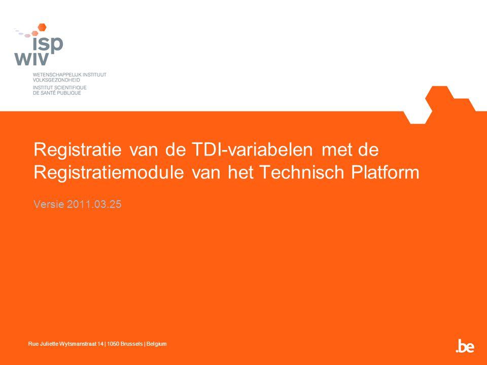 Registratie van de TDI-variabelen met de Registratiemodule van het Technisch Platform Versie 2011.03.25 Rue Juliette Wytsmanstraat 14 | 1050 Brussels | Belgium