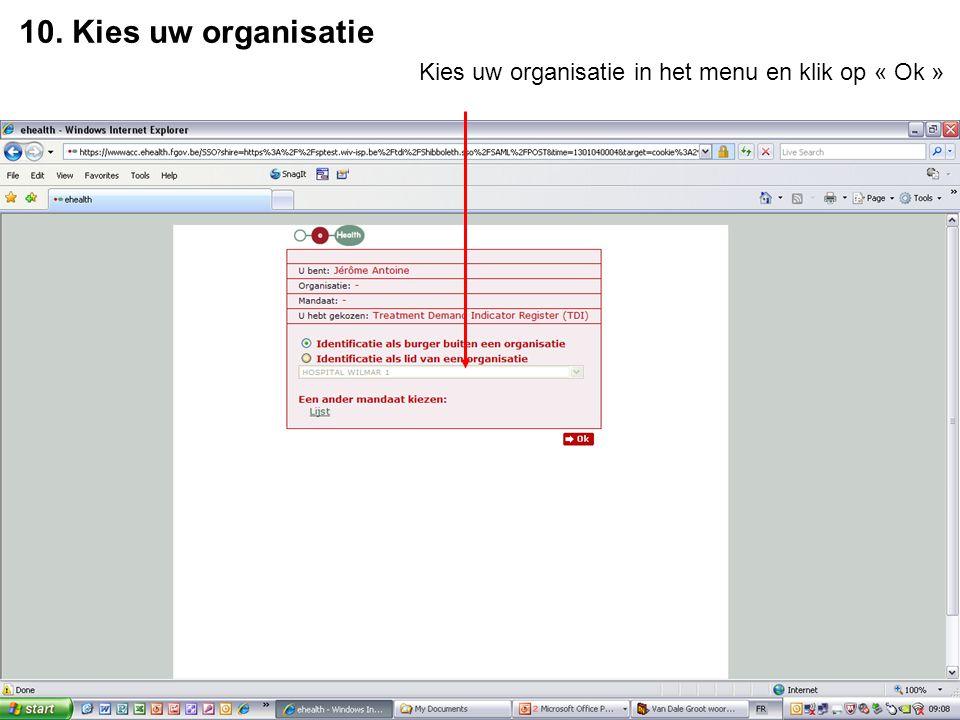 10. Kies uw organisatie Kies uw organisatie in het menu en klik op « Ok »