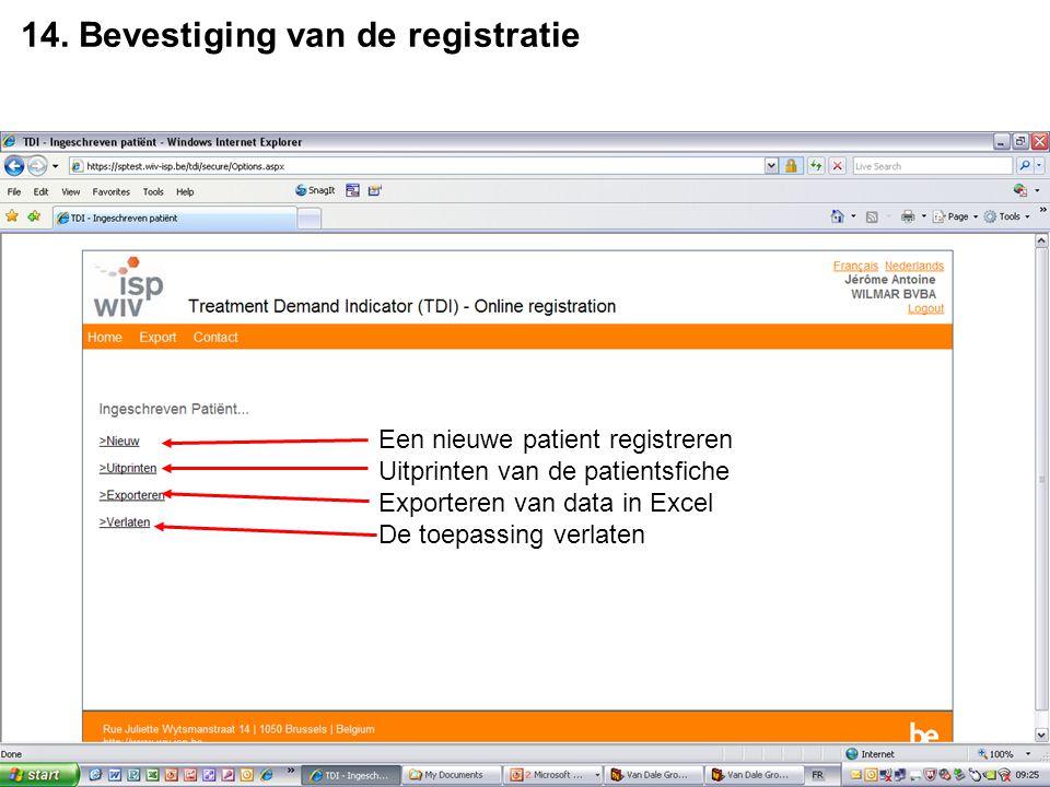 14. Bevestiging van de registratie Een nieuwe patient registreren Uitprinten van de patientsfiche Exporteren van data in Excel De toepassing verlaten
