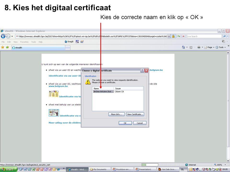 8. Kies het digitaal certificaat Kies de correcte naam en klik op « OK »