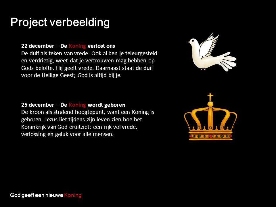 Project verbeelding God geeft een nieuwe Koning 22 december – De Koning verlost ons De duif als teken van vrede. Ook al ben je teleurgesteld en verdri