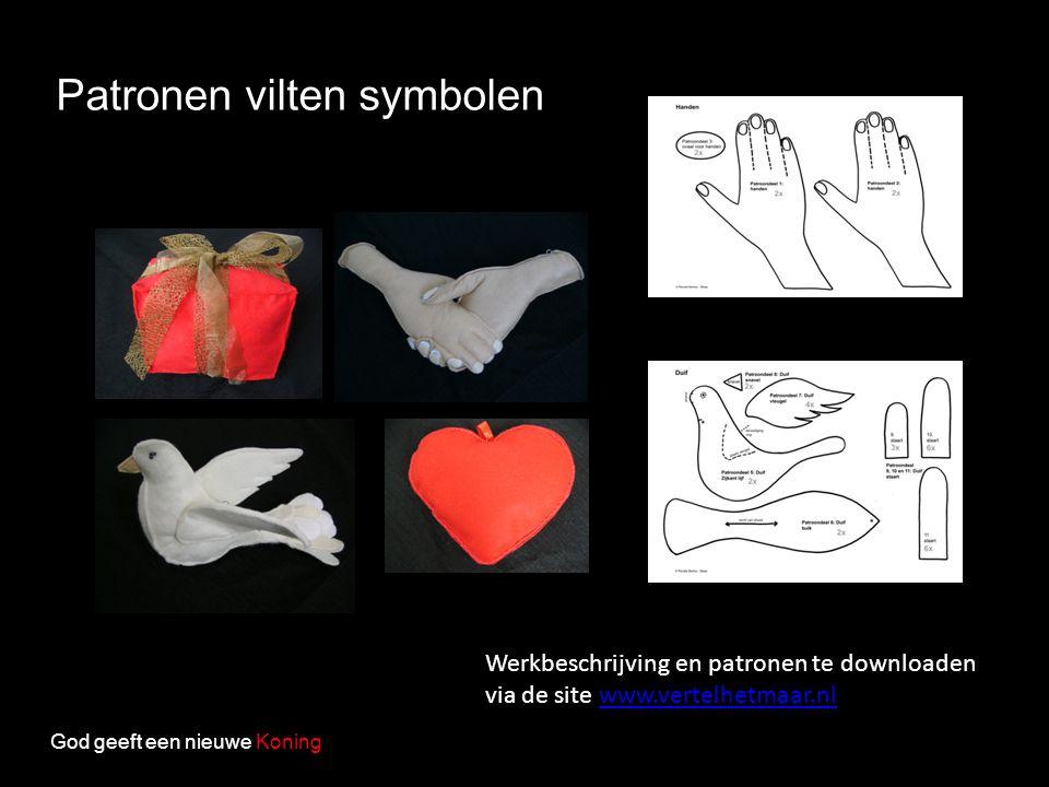 God geeft een nieuwe Koning Werkbeschrijving en patronen te downloaden via de site www.vertelhetmaar.nlwww.vertelhetmaar.nl Patronen vilten symbolen