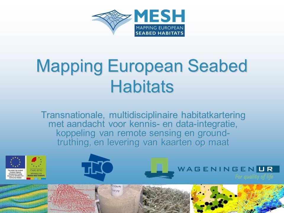 Mapping European Seabed Habitats Transnationale, multidisciplinaire habitatkartering met aandacht voor kennis- en data-integratie, koppeling van remote sensing en ground- truthing, en levering van kaarten op maat