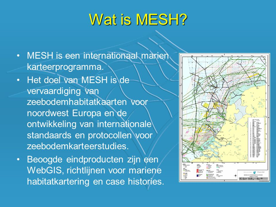 •MESH is een internationaal marien karteerprogramma.
