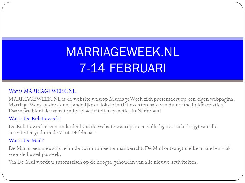 Wat is MARRIAGEWEEK.NL MARRIAGEWEEK.NL is de website waarop Marriage Week zich presenteert op een eigen webpagina.