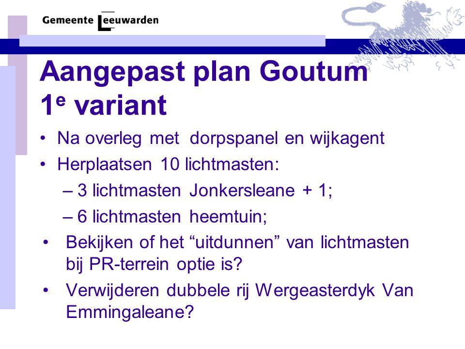 Aangepast plan Goutum 1 e variant •Na overleg met dorpspanel en wijkagent •Herplaatsen 10 lichtmasten: –3 lichtmasten Jonkersleane + 1; –6 lichtmasten
