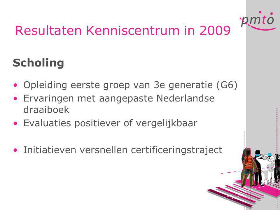 Resultaten Kenniscentrum in 2009 Scholing •Opleiding eerste groep van 3e generatie (G6) •Ervaringen met aangepaste Nederlandse draaiboek •Evaluaties positiever of vergelijkbaar •Initiatieven versnellen certificeringstraject