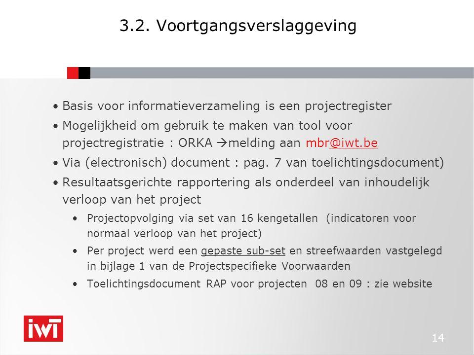 14 3.2. Voortgangsverslaggeving •Basis voor informatieverzameling is een projectregister •Mogelijkheid om gebruik te maken van tool voor projectregist
