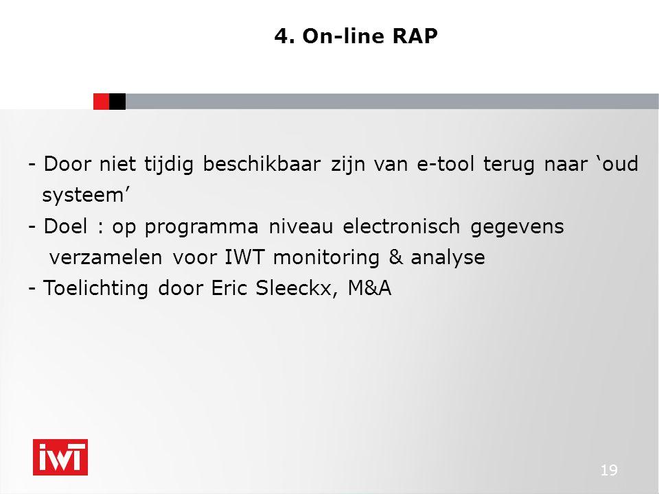 19 4. On-line RAP - Door niet tijdig beschikbaar zijn van e-tool terug naar 'oud systeem' - Doel : op programma niveau electronisch gegevens verzamele