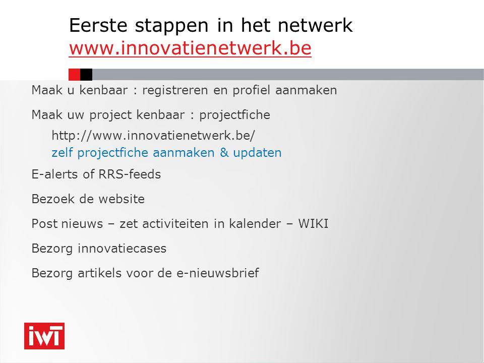 Eerste stappen in het netwerk www.innovatienetwerk.be www.innovatienetwerk.be Maak u kenbaar : registreren en profiel aanmaken Maak uw project kenbaar