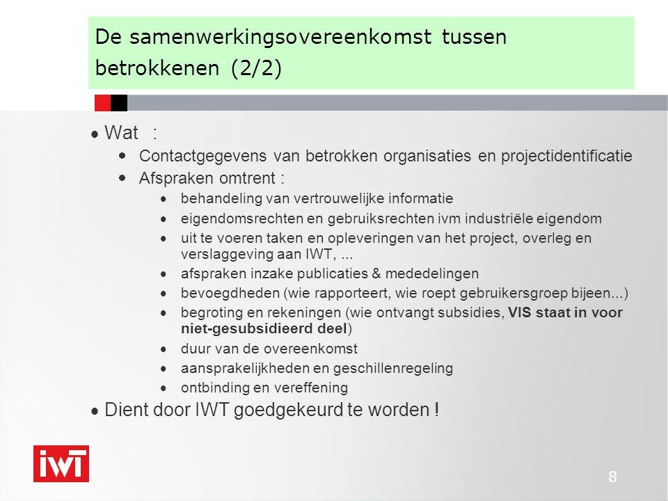8 De samenwerkingsovereenkomst tussen betrokkenen (2/2)  Wat :  Contactgegevens van betrokken organisaties en projectidentificatie  Afspraken omtre