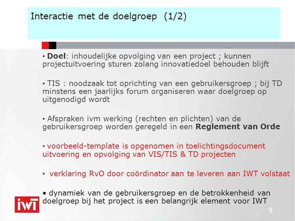 9 Interactie met de doelgroep (1/2) • Doel: inhoudelijke opvolging van een project ; kunnen projectuitvoering sturen zolang innovatiedoel behouden bli