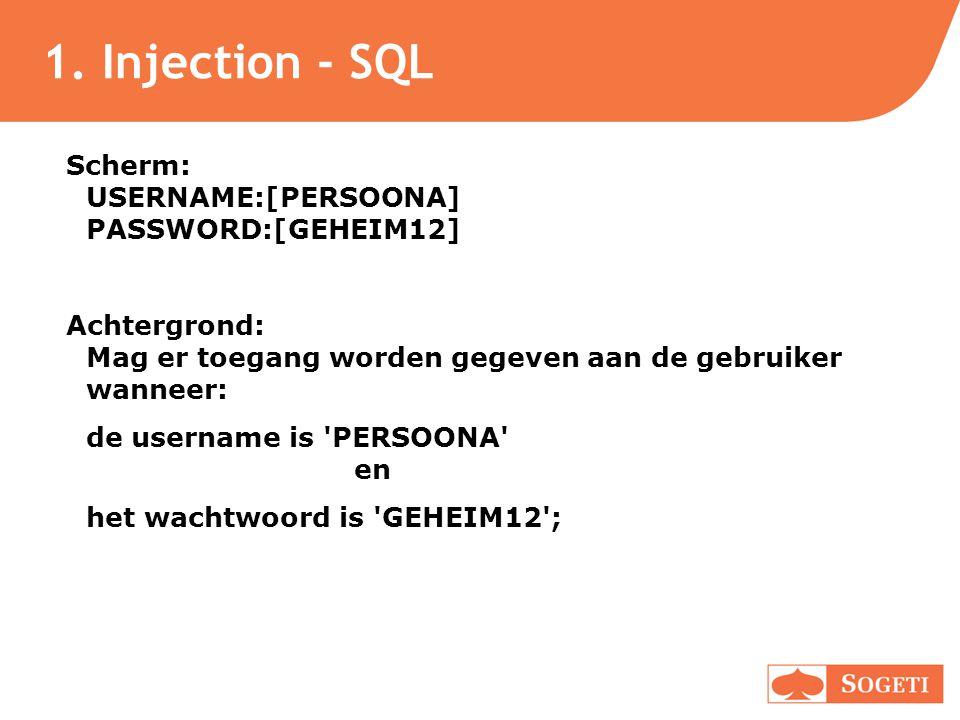 1. Injection - SQL Scherm: USERNAME:[PERSOONA] PASSWORD:[GEHEIM12] Achtergrond: Mag er toegang worden gegeven aan de gebruiker wanneer: de username is