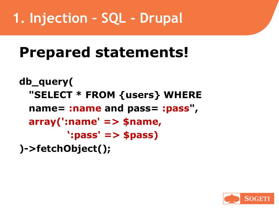 1. Injection – SQL - Drupal Prepared statements.
