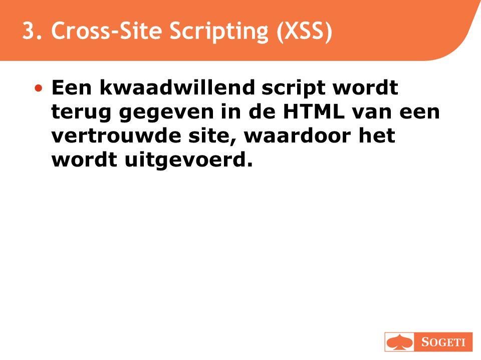 3. Cross-Site Scripting (XSS) •Een kwaadwillend script wordt terug gegeven in de HTML van een vertrouwde site, waardoor het wordt uitgevoerd.