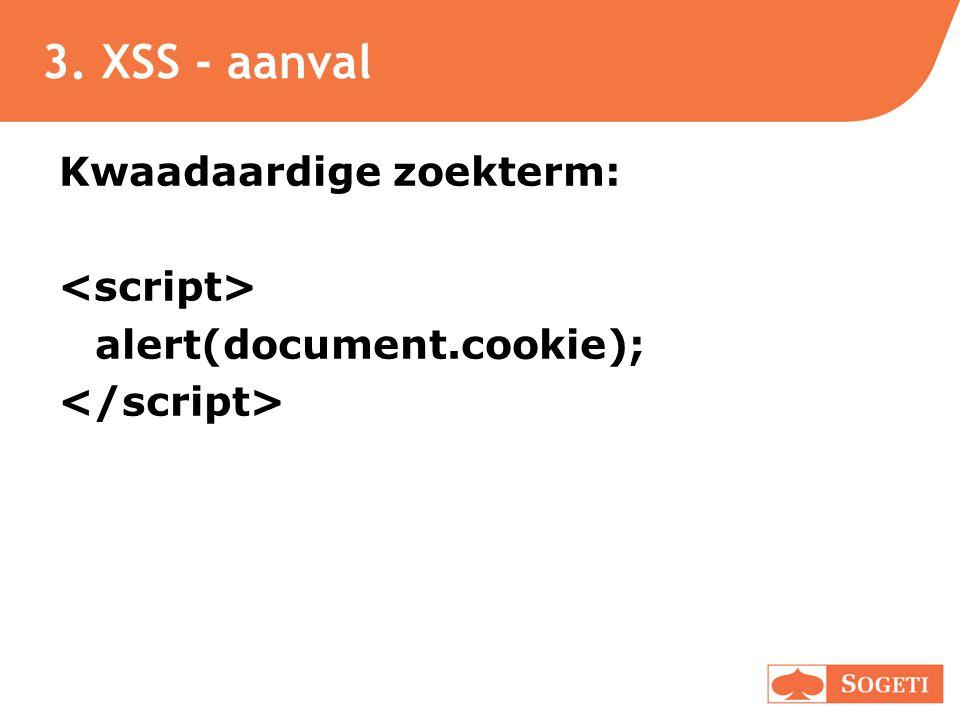 3. XSS - aanval Kwaadaardige zoekterm: alert(document.cookie);