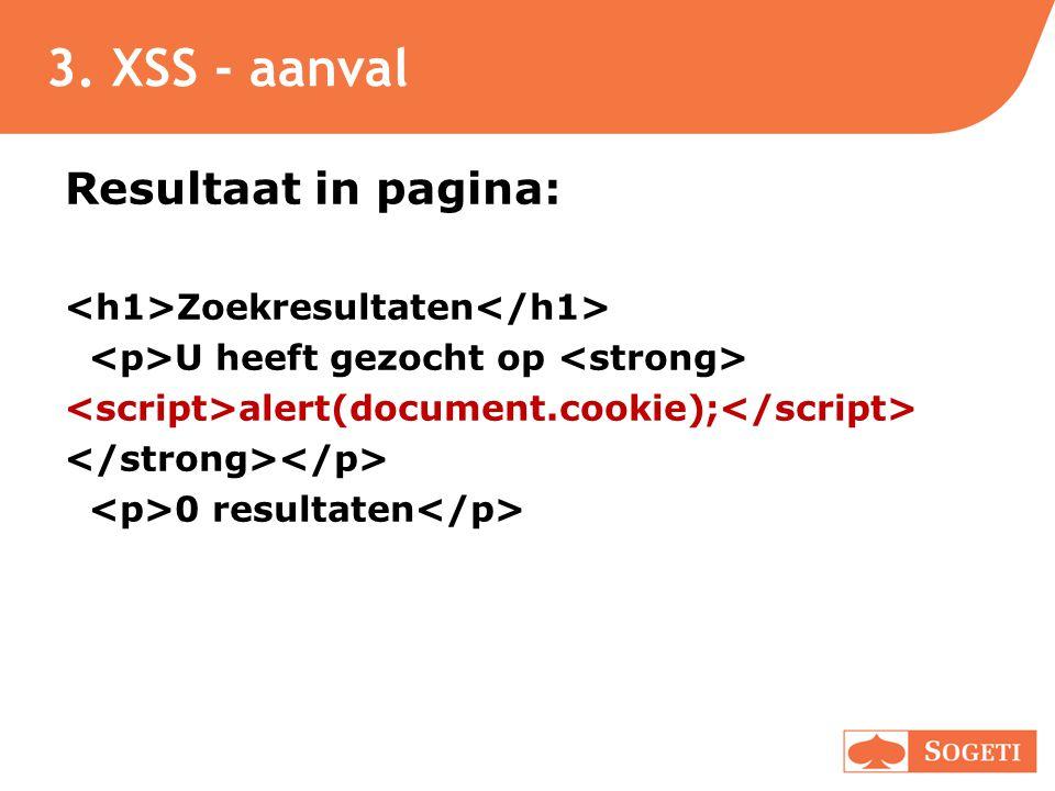 3. XSS - aanval Resultaat in pagina: Zoekresultaten U heeft gezocht op alert(document.cookie); 0 resultaten