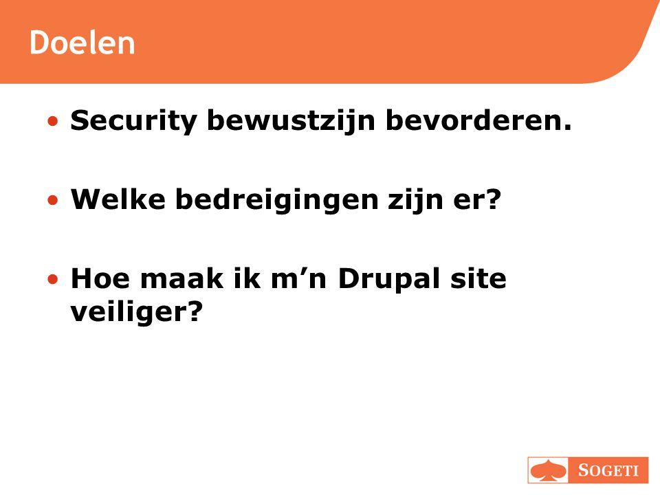 Doelen •Security bewustzijn bevorderen. •Welke bedreigingen zijn er? •Hoe maak ik m'n Drupal site veiliger?