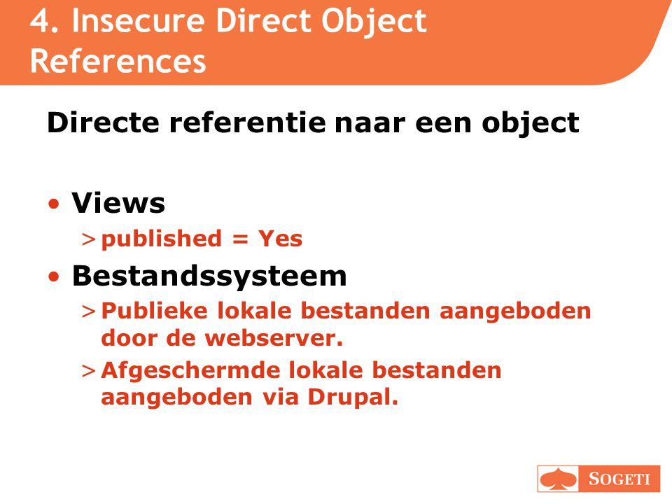 4. Insecure Direct Object References Directe referentie naar een object •Views >published = Yes •Bestandssysteem >Publieke lokale bestanden aangeboden