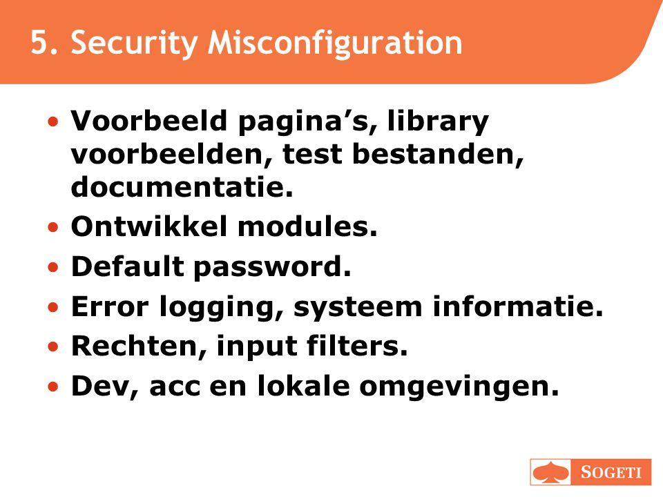 5. Security Misconfiguration •Voorbeeld pagina's, library voorbeelden, test bestanden, documentatie. •Ontwikkel modules. •Default password. •Error log