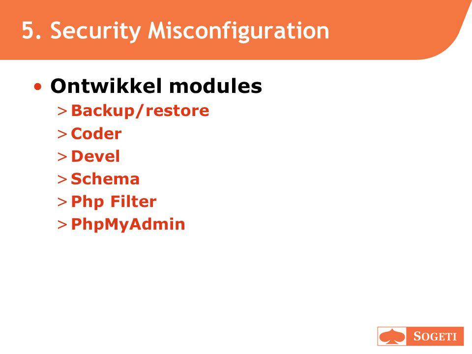 5. Security Misconfiguration •Ontwikkel modules >Backup/restore >Coder >Devel >Schema >Php Filter >PhpMyAdmin