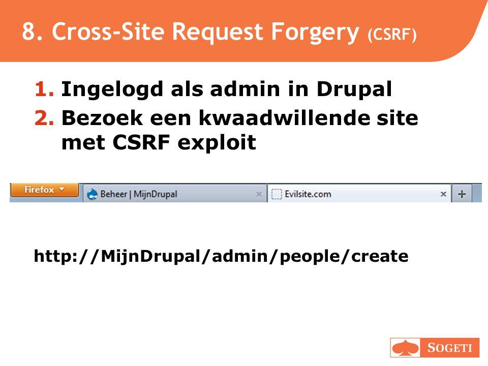 8. Cross-Site Request Forgery (CSRF) 1.Ingelogd als admin in Drupal 2.Bezoek een kwaadwillende site met CSRF exploit http://MijnDrupal/admin/people/cr
