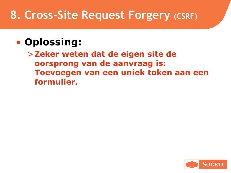 8. Cross-Site Request Forgery (CSRF) •Oplossing: >Zeker weten dat de eigen site de oorsprong van de aanvraag is: Toevoegen van een uniek token aan een