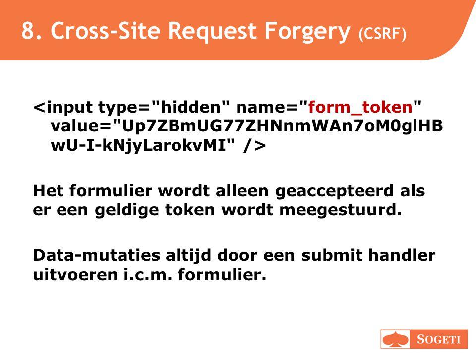 8. Cross-Site Request Forgery (CSRF) Het formulier wordt alleen geaccepteerd als er een geldige token wordt meegestuurd. Data-mutaties altijd door een