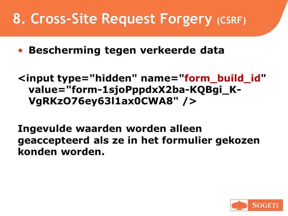 8. Cross-Site Request Forgery (CSRF) •Bescherming tegen verkeerde data Ingevulde waarden worden alleen geaccepteerd als ze in het formulier gekozen ko