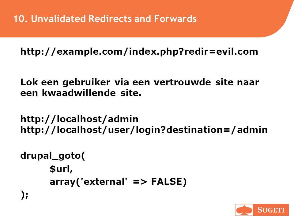 10. Unvalidated Redirects and Forwards http://example.com/index.php?redir=evil.com Lok een gebruiker via een vertrouwde site naar een kwaadwillende si