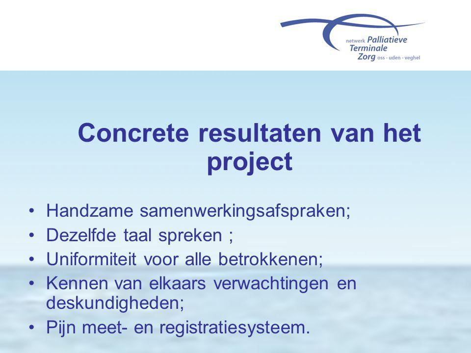 Concrete resultaten van het project •Handzame samenwerkingsafspraken; •Dezelfde taal spreken ; •Uniformiteit voor alle betrokkenen; •Kennen van elkaar