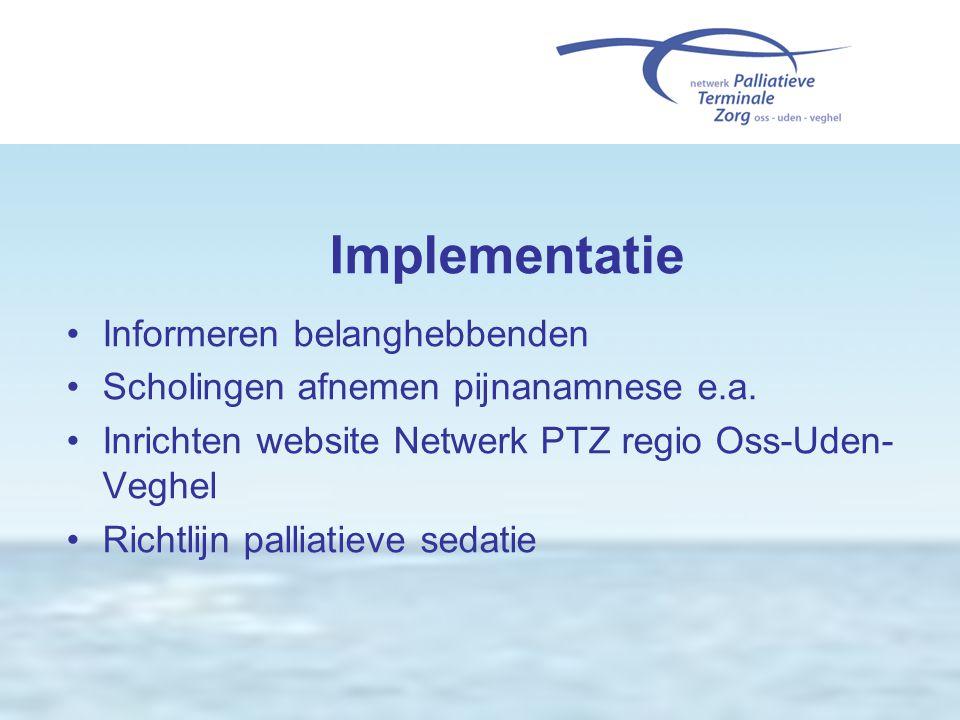 Implementatie •Informeren belanghebbenden •Scholingen afnemen pijnanamnese e.a. •Inrichten website Netwerk PTZ regio Oss-Uden- Veghel •Richtlijn palli