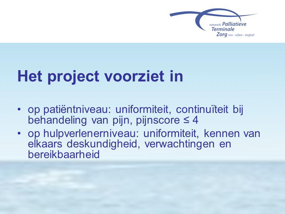 Het project voorziet in •op patiëntniveau: uniformiteit, continuïteit bij behandeling van pijn, pijnscore ≤ 4 •op hulpverlenerniveau: uniformiteit, ke