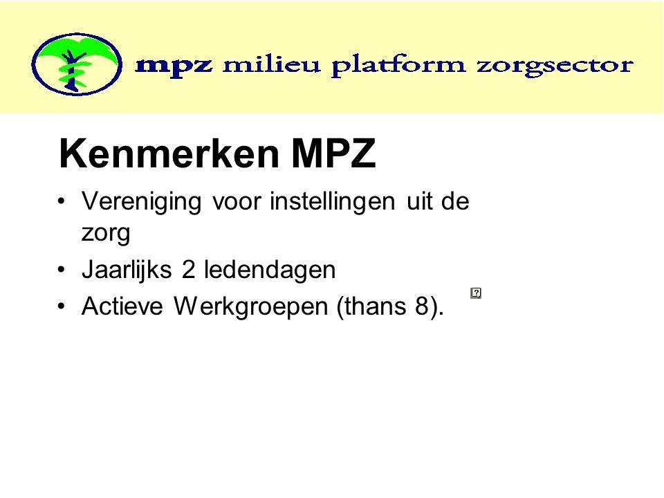 Kenmerken MPZ •Vereniging voor instellingen uit de zorg •Jaarlijks 2 ledendagen •Actieve Werkgroepen (thans 8).
