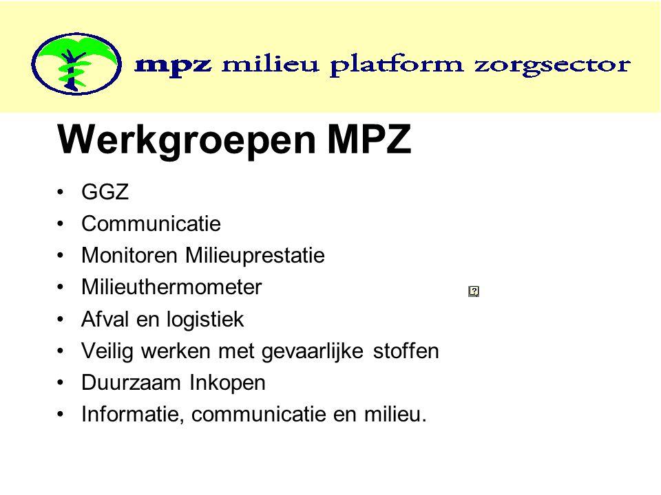 Werkgroepen MPZ •GGZ •Communicatie •Monitoren Milieuprestatie •Milieuthermometer •Afval en logistiek •Veilig werken met gevaarlijke stoffen •Duurzaam Inkopen •Informatie, communicatie en milieu.