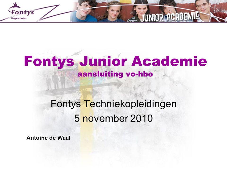 Fontys Junior Academie aansluiting vo-hbo Fontys Techniekopleidingen 5 november 2010 Antoine de Waal