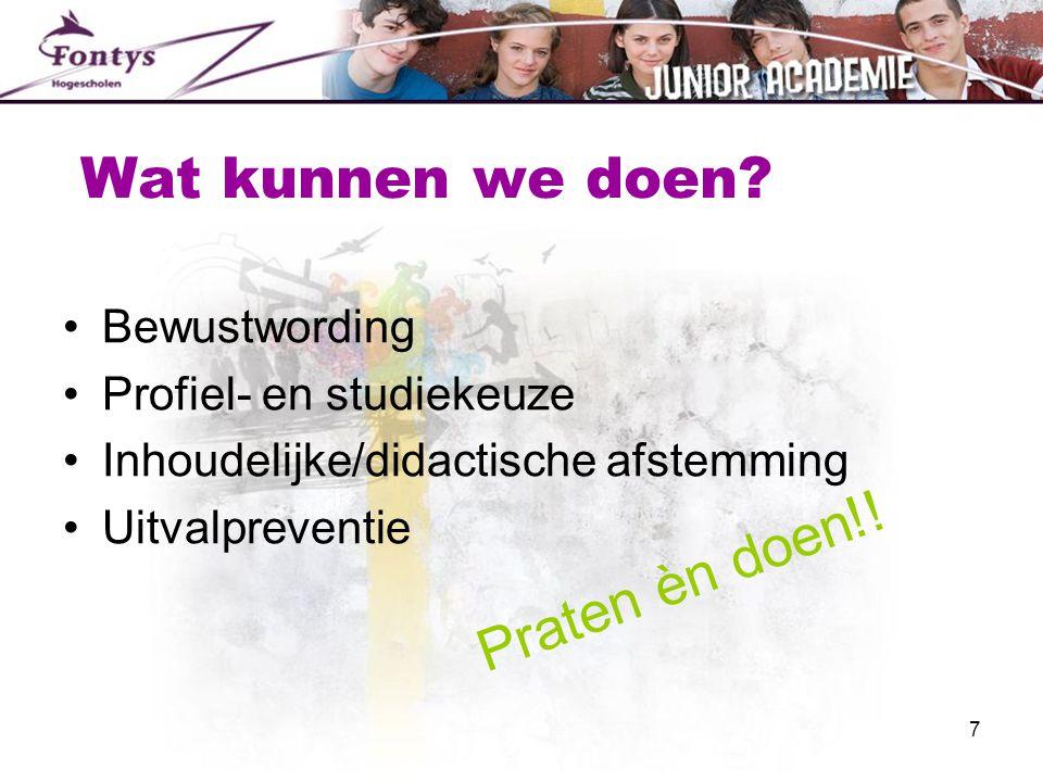 7 Wat kunnen we doen? •Bewustwording •Profiel- en studiekeuze •Inhoudelijke/didactische afstemming •Uitvalpreventie Praten èn doen!!