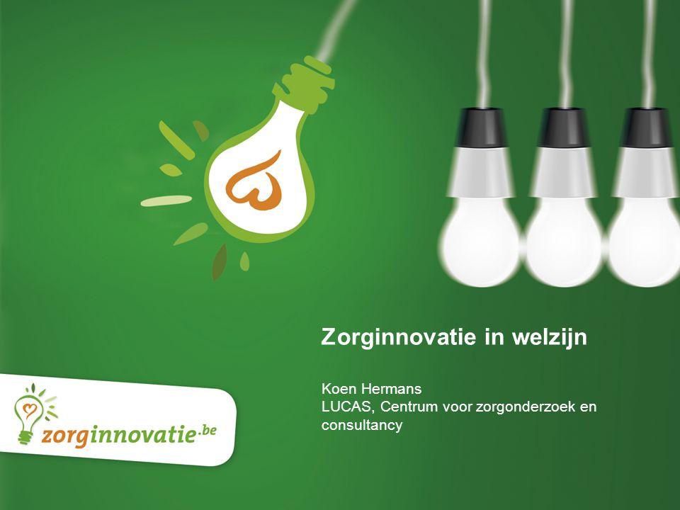 1 Perso presentatie Zorginnovatie in welzijn Koen Hermans LUCAS, Centrum voor zorgonderzoek en consultancy