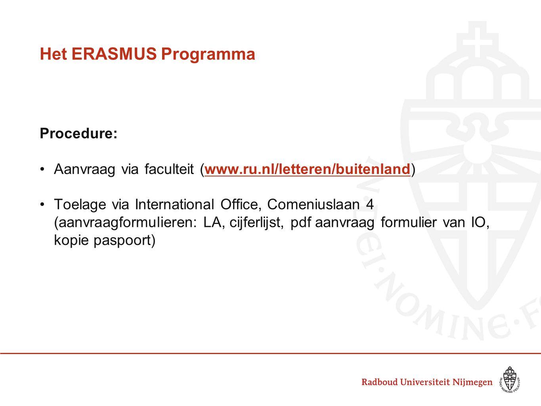 Het ERASMUS Programma Procedure: •Aanvraag via faculteit (www.ru.nl/letteren/buitenland)www.ru.nl/letteren/buitenland •Toelage via International Offic
