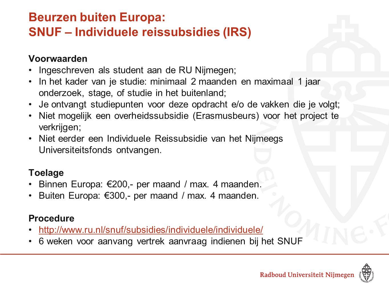 Beurzen buiten Europa: SNUF – Individuele reissubsidies (IRS) Voorwaarden •Ingeschreven als student aan de RU Nijmegen; •In het kader van je studie: m
