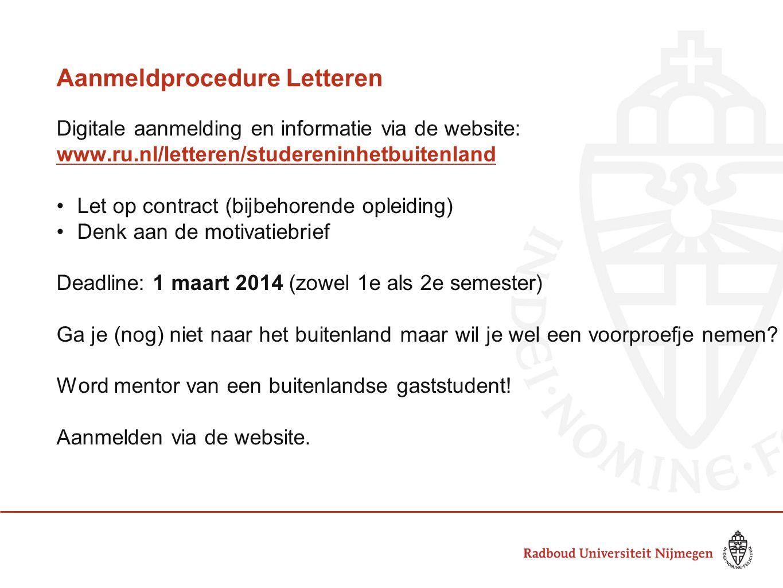 Aanmeldprocedure Letteren Digitale aanmelding en informatie via de website: www.ru.nl/letteren/studereninhetbuitenland •Let op contract (bijbehorende
