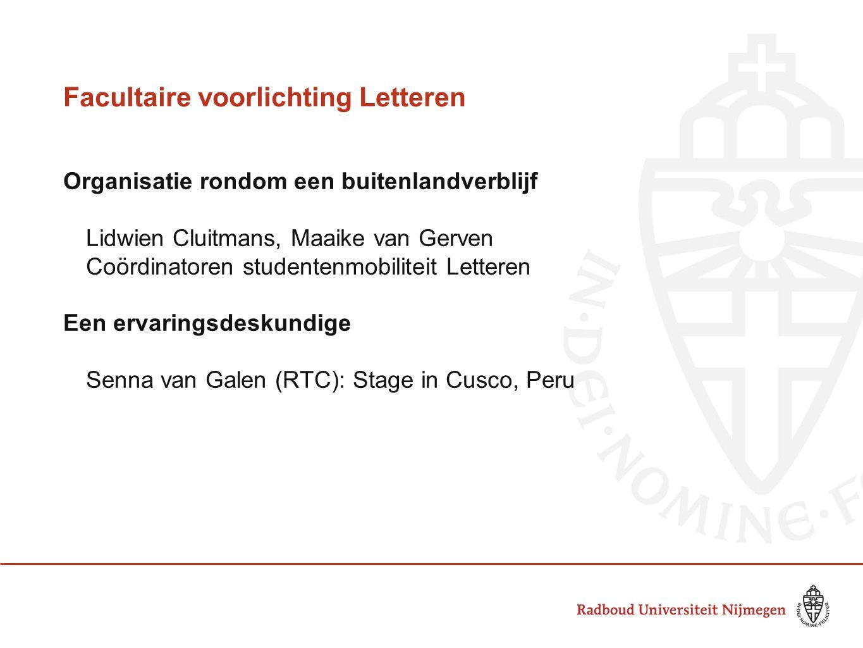 Facultaire voorlichting Letteren Organisatie rondom een buitenlandverblijf Lidwien Cluitmans, Maaike van Gerven Coördinatoren studentenmobiliteit Lett